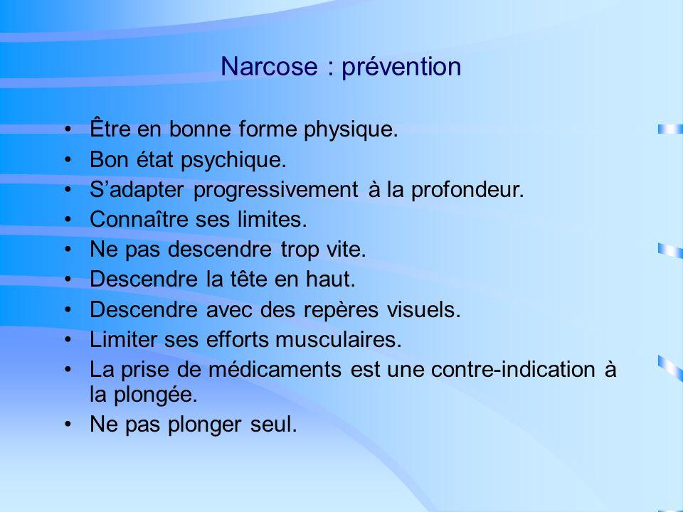 Narcose : conduite à tenir Interrompre la plongée.