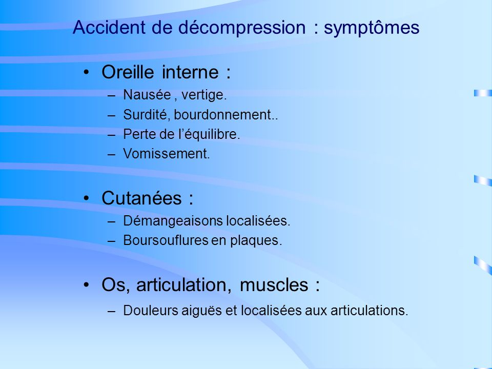 Accident de décompression : symptômes Ils se manifestent au niveau : De loreille interne.