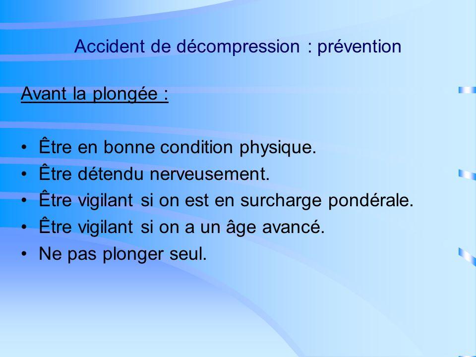 Accident de décompression : symptômes Système nerveux : –Monoplégie, Hémiplégie, Tétraplégie, Paraplégie.