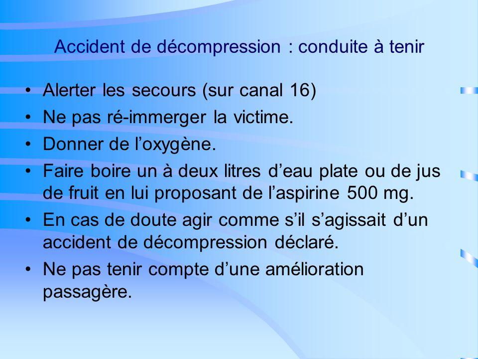 Accident de décompression : prévention Après la plongée : Ne pas faire un effort violent pendant au moins deux heures après une plongée.