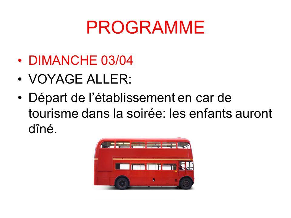 PROGRAMME DIMANCHE 03/04 VOYAGE ALLER: Départ de létablissement en car de tourisme dans la soirée: les enfants auront dîné.