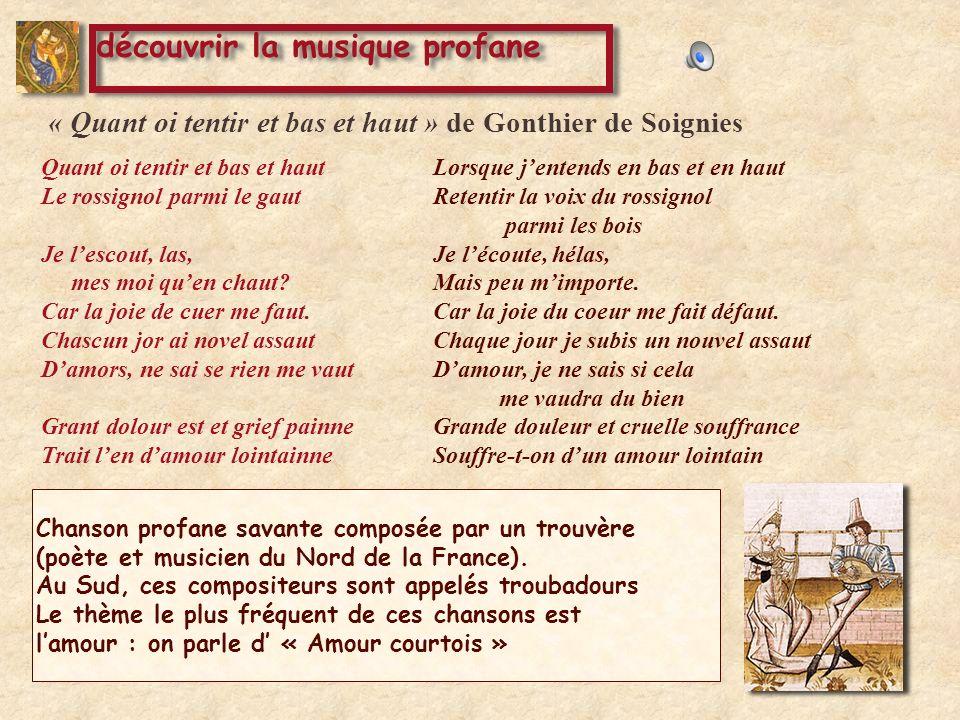 « Quant oi tentir et bas et haut » de Gonthier de Soignies Quant oi tentir et bas et haut Le rossignol parmi le gaut Je lescout, las, mes moi quen chaut.