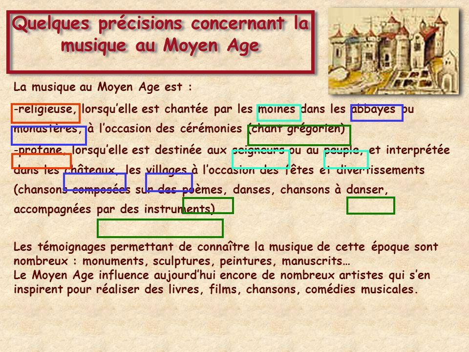 La musique au Moyen Age est : -religieuse, lorsquelle est chantée par les moines dans les abbayes ou monastères, à loccasion des cérémonies (chant gré