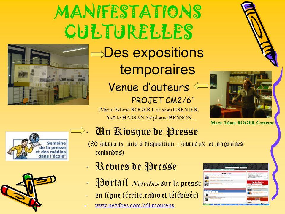 MANIFESTATIONS CULTURELLES Des expositions temporaires Venue dauteurs PROJET CM2/6° (Marie Sabine ROGER,Christian GRENIER, Yaëlle HASSAN,Stéphanie BEN