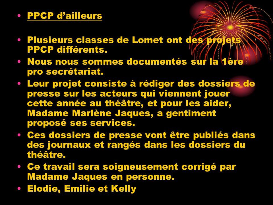 PPCP dailleurs Plusieurs classes de Lomet ont des projets PPCP différents. Nous nous sommes documentés sur la 1ère pro secrétariat. Leur projet consis