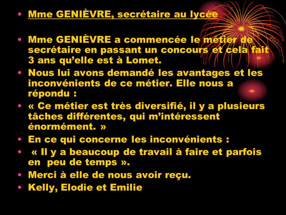 Mme GENIÈVRE, secrétaire au lycée Mme GENIÈVRE a commencée le métier de secrétaire en passant un concours et cela fait 3 ans quelle est à Lomet. Nous