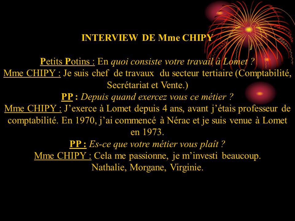 INTERVIEW DE Mme CHIPY Petits Potins : En quoi consiste votre travail à Lomet ? Mme CHIPY : Je suis chef de travaux du secteur tertiaire (Comptabilité