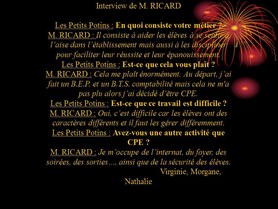 Interview de M. RICARD Les Petits Potins : En quoi consiste votre métier ? M. RICARD : Il consiste à aider les élèves à se sentir à laise dans létabli
