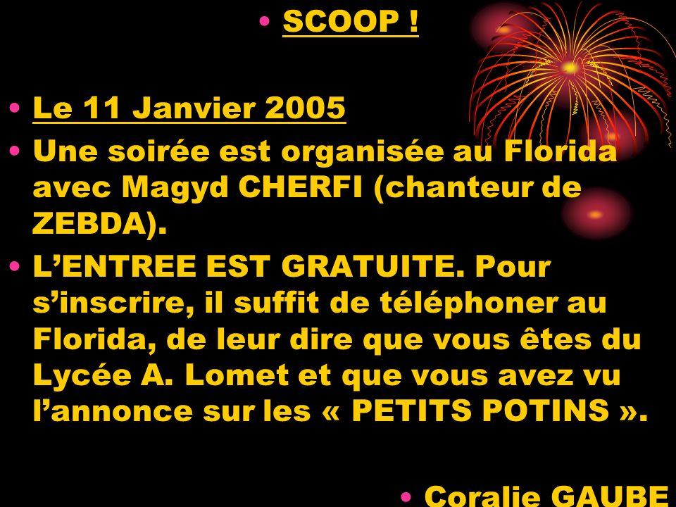 SCOOP ! Le 11 Janvier 2005 Une soirée est organisée au Florida avec Magyd CHERFI (chanteur de ZEBDA). LENTREE EST GRATUITE. Pour sinscrire, il suffit