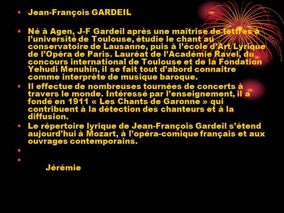Jean-François GARDEIL Né à Agen, J-F Gardeil après une maîtrise de lettres à luniversité de Toulouse, étudie le chant au conservatoire de Lausanne, pu