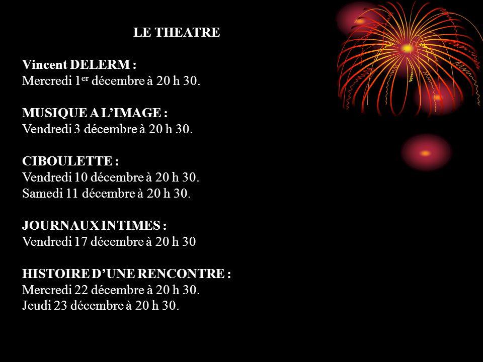 LE THEATRE Vincent DELERM : Mercredi 1 er décembre à 20 h 30. MUSIQUE A LIMAGE : Vendredi 3 décembre à 20 h 30. CIBOULETTE : Vendredi 10 décembre à 20