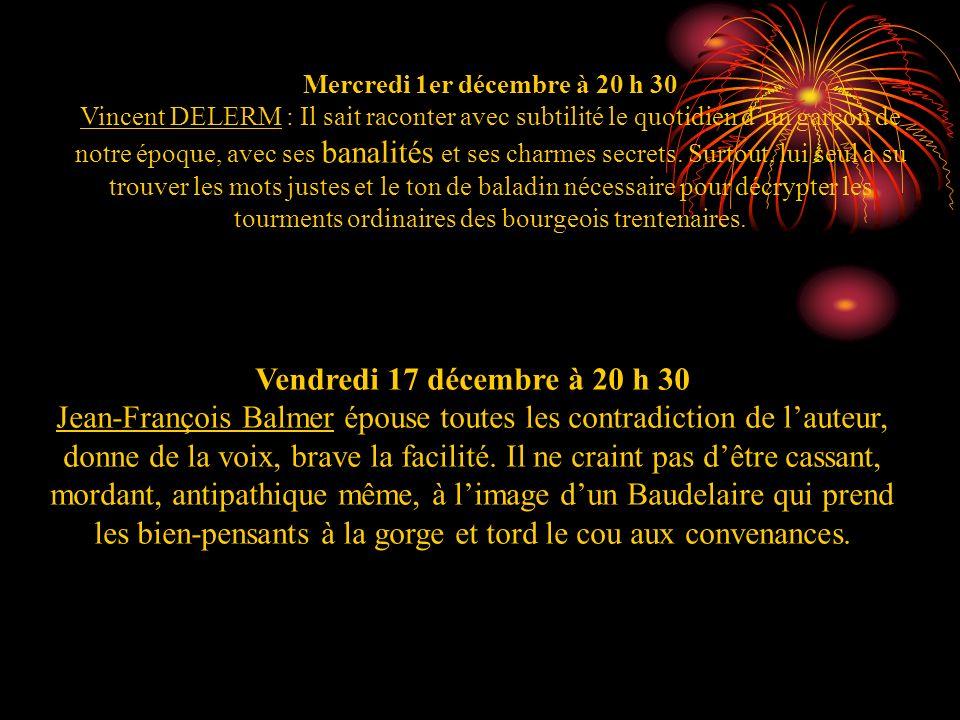 Mercredi 1er décembre à 20 h 30 Vincent DELERM : Il sait raconter avec subtilité le quotidien dun garçon de notre époque, avec ses banalités et ses ch
