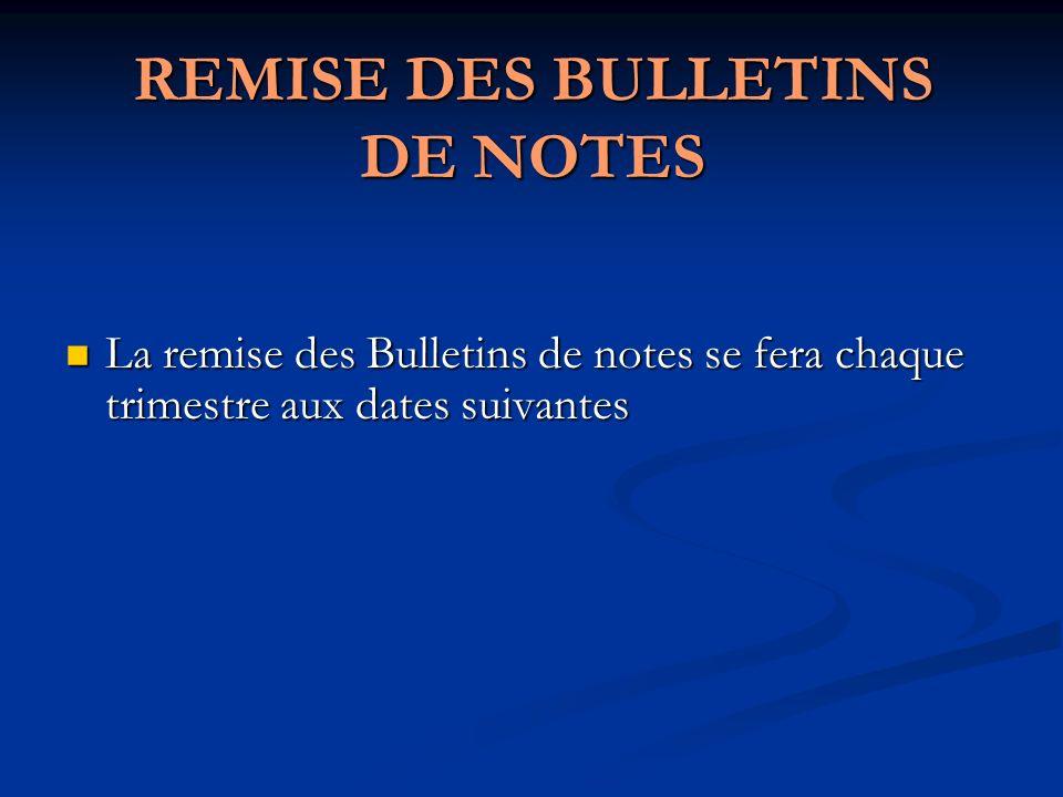 REMISE DES BULLETINS DE NOTES La remise des Bulletins de notes se fera chaque trimestre aux dates suivantes La remise des Bulletins de notes se fera c