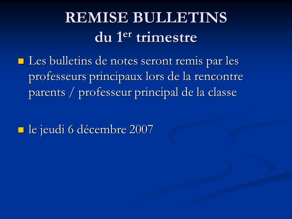 REMISE BULLETINS du 1 er trimestre Les bulletins de notes seront remis par les professeurs principaux lors de la rencontre parents / professeur princi