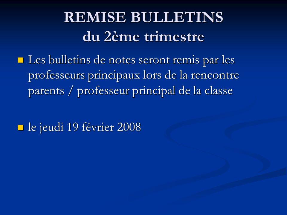 REMISE BULLETINS du 2ème trimestre Les bulletins de notes seront remis par les professeurs principaux lors de la rencontre parents / professeur princi