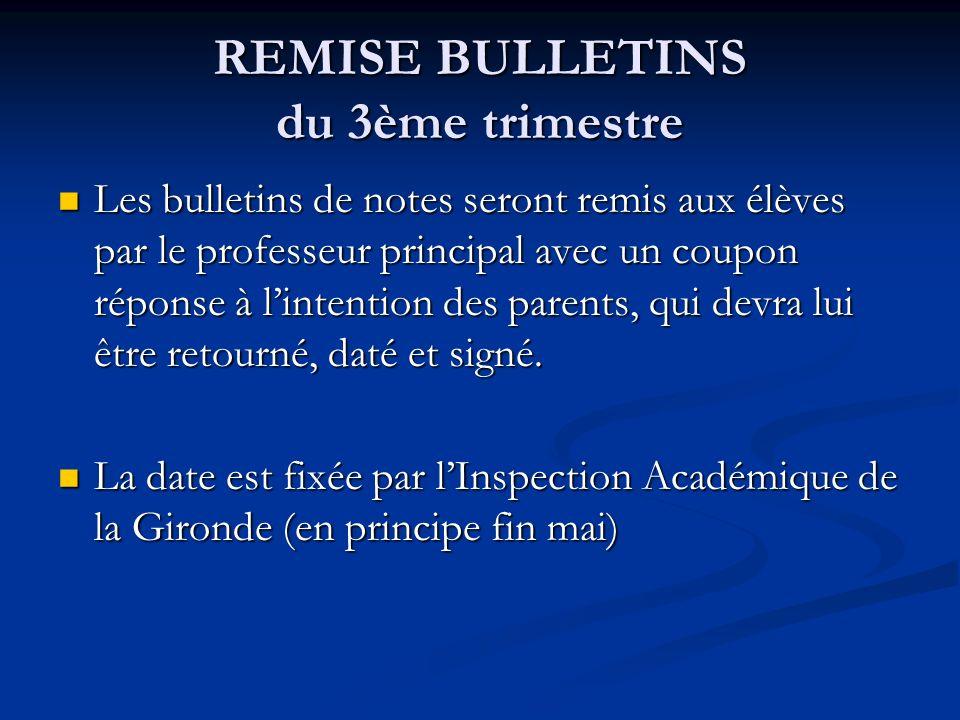 REMISE BULLETINS du 3ème trimestre Les bulletins de notes seront remis aux élèves par le professeur principal avec un coupon réponse à lintention des