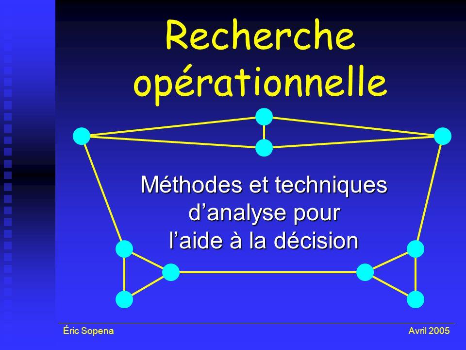 Éric SopenaAvril 2005 Recherche opérationnelle Méthodes et techniques danalyse pour laide à la décision