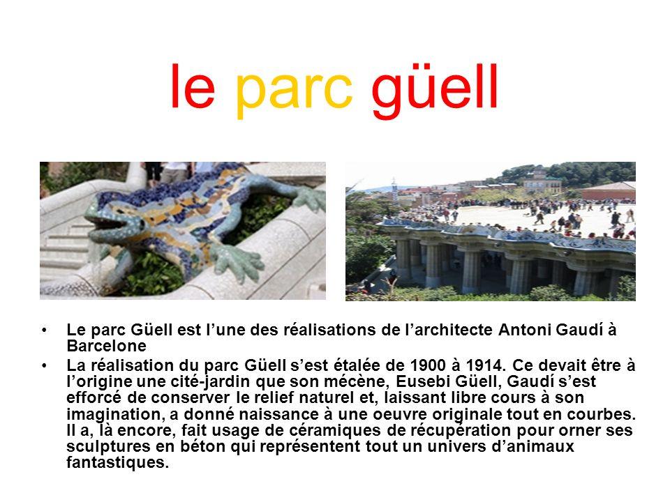 le parc güell Le parc Güell est lune des réalisations de larchitecte Antoni Gaudí à Barcelone La réalisation du parc Güell sest étalée de 1900 à 1914.