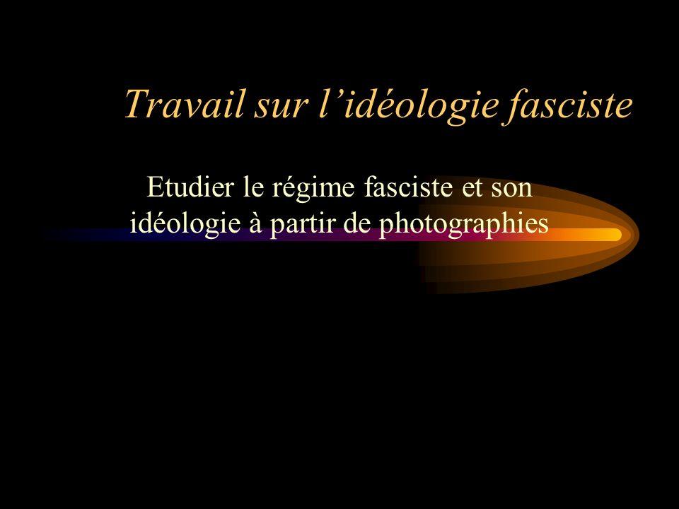 Travail sur lidéologie fasciste Etudier le régime fasciste et son idéologie à partir de photographies