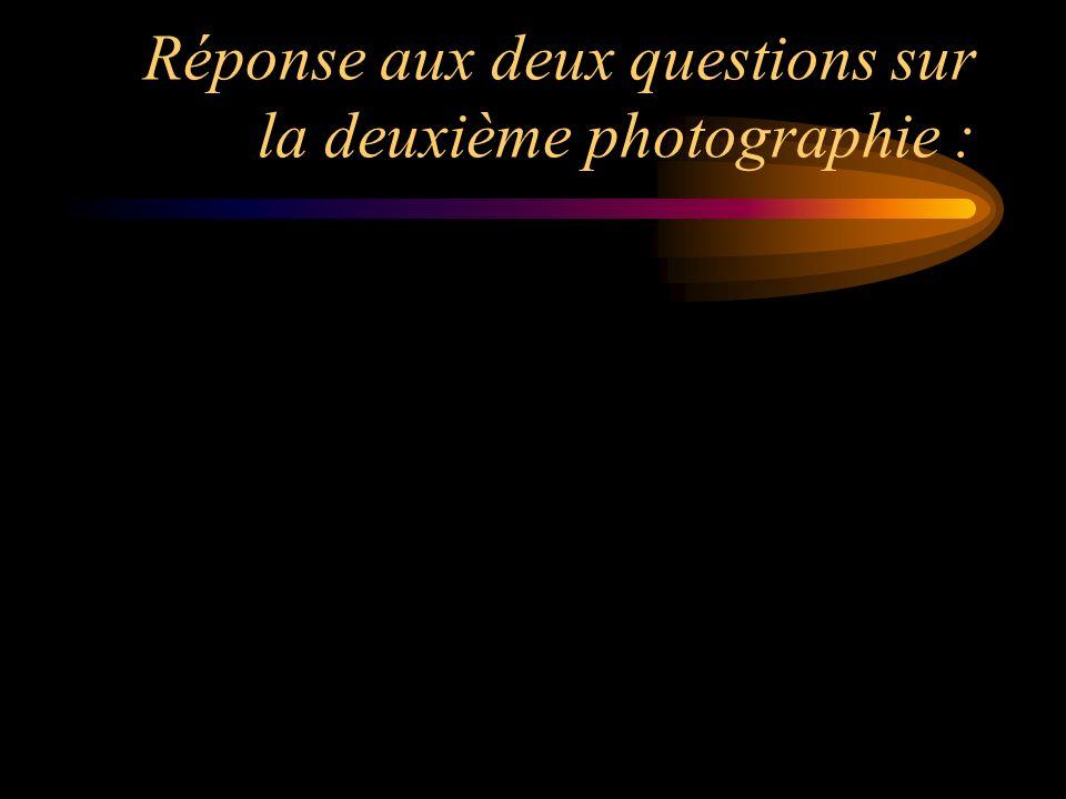 Réponse aux deux questions sur la deuxième photographie :