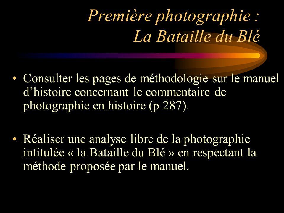 Première photographie : La Bataille du Blé Consulter les pages de méthodologie sur le manuel dhistoire concernant le commentaire de photographie en histoire (p 287).