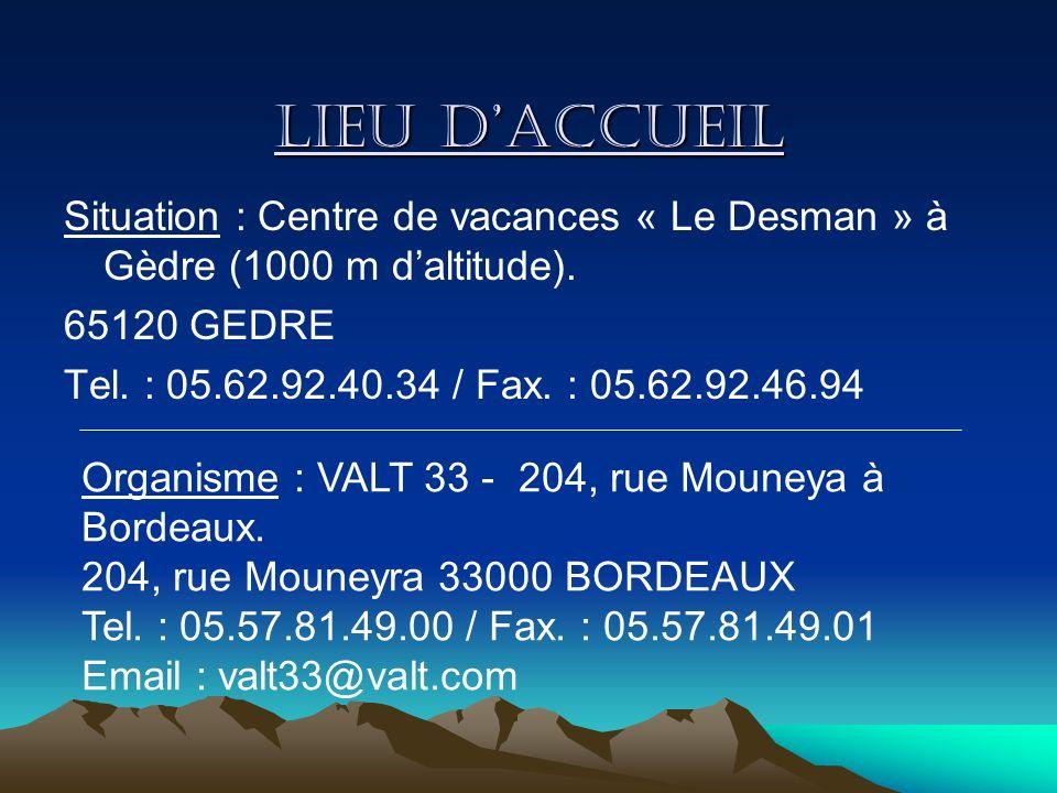 Lieu daccueil Situation : Centre de vacances « Le Desman » à Gèdre (1000 m daltitude). 65120 GEDRE Tel. : 05.62.92.40.34 / Fax. : 05.62.92.46.94 Organ