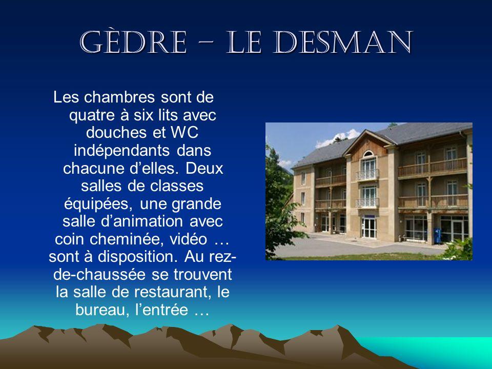 Gèdre – Le Desman Les chambres sont de quatre à six lits avec douches et WC indépendants dans chacune delles. Deux salles de classes équipées, une gra