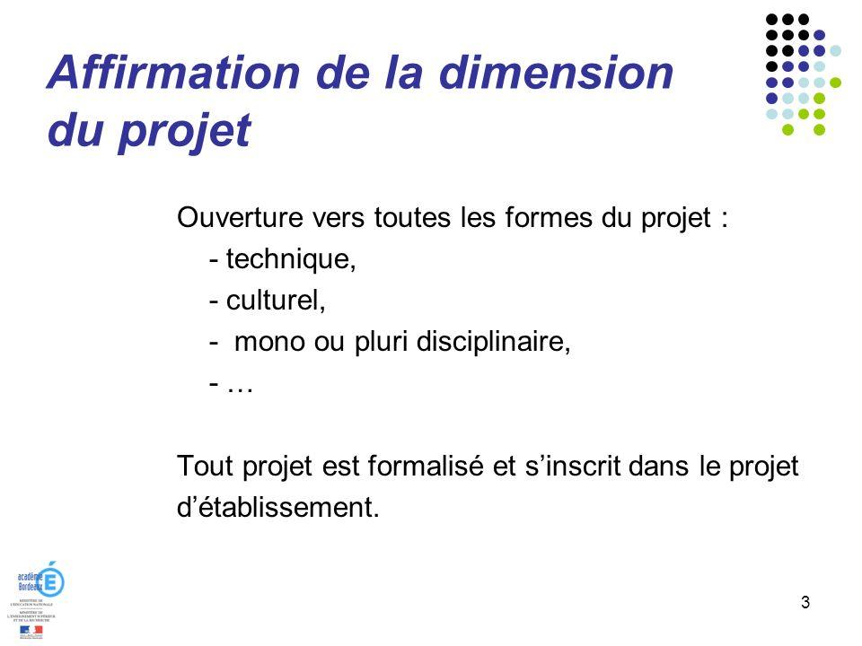 Affirmation de la dimension du projet Ouverture vers toutes les formes du projet : - technique, - culturel, - mono ou pluri disciplinaire, - … Tout pr