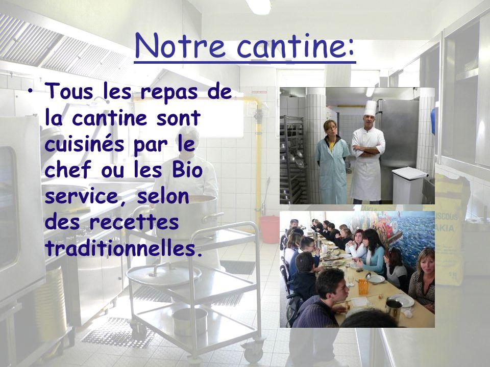 Notre cantine: Tous les repas de la cantine sont cuisinés par le chef ou les Bio service, selon des recettes traditionnelles.