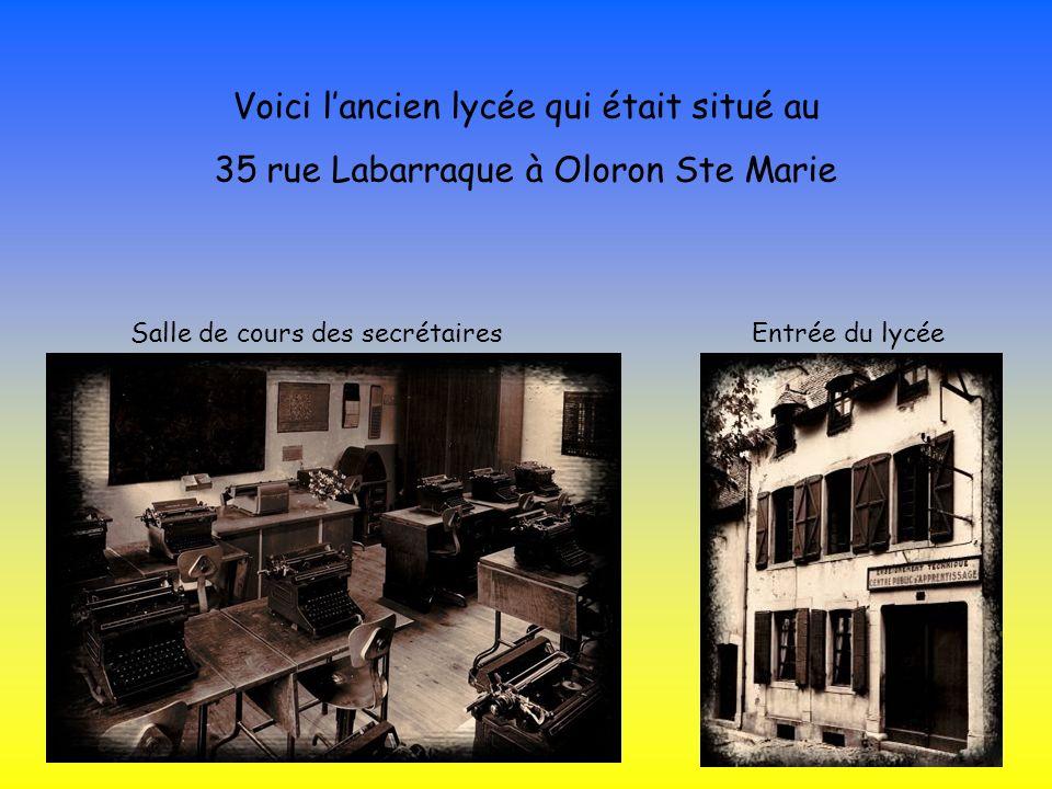 Voici lancien lycée qui était situé au 35 rue Labarraque à Oloron Ste Marie Salle de cours des secrétairesEntrée du lycée