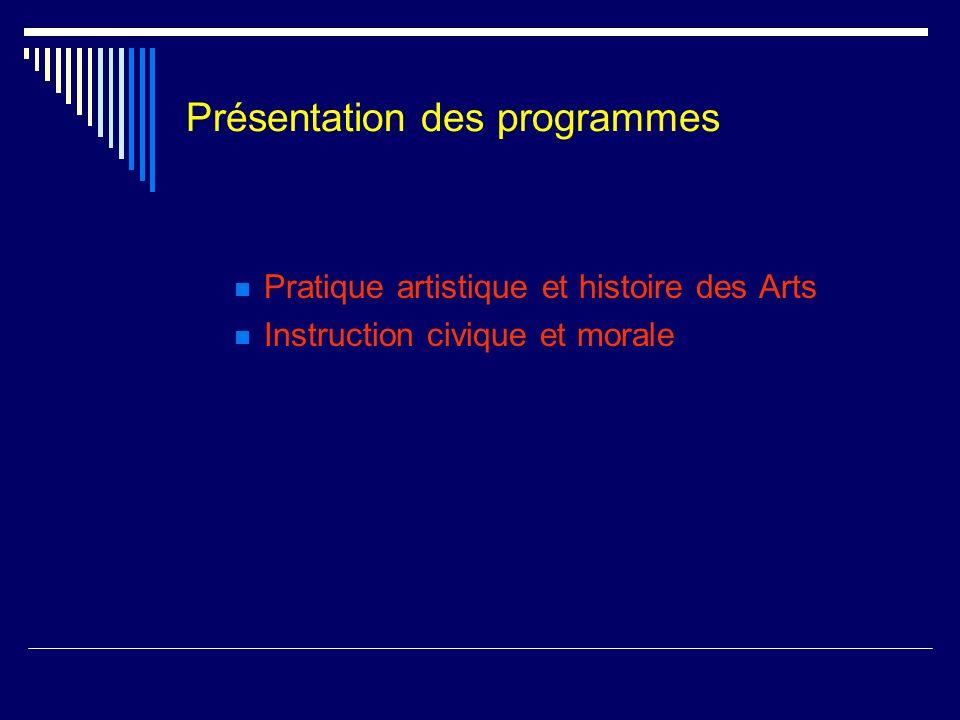 Présentation des programmes Pratique artistique et histoire des Arts Instruction civique et morale