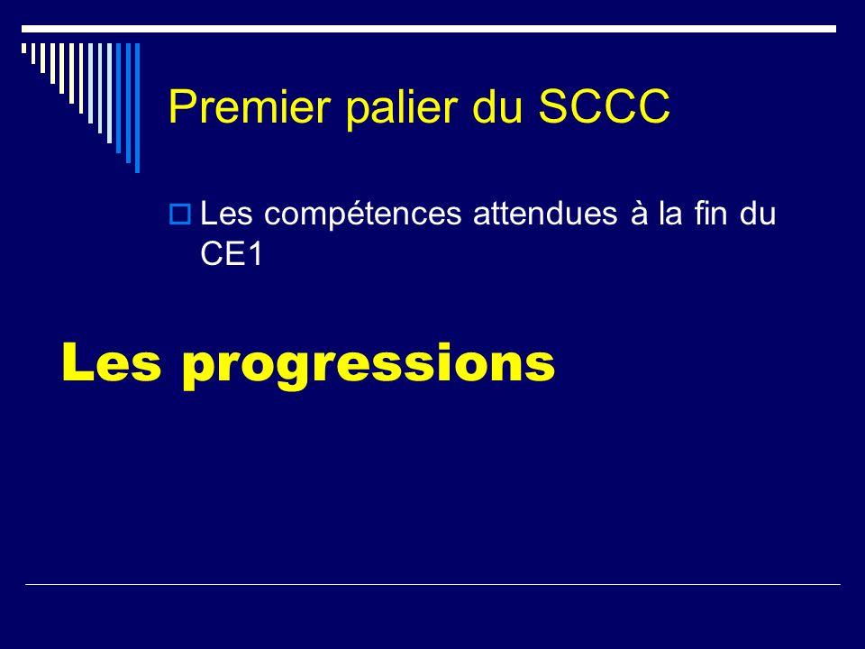 Premier palier du SCCC Les compétences attendues à la fin du CE1 Les progressions