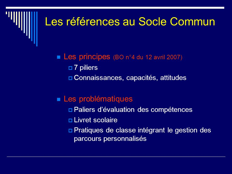 Les références au Socle Commun Les principes (BO n°4 du 12 avril 2007) 7 piliers Connaissances, capacités, attitudes Les problématiques Paliers dévalu