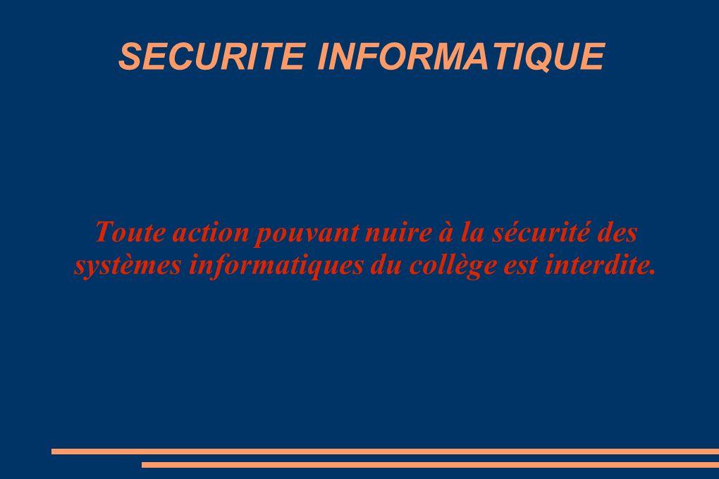 SECURITE INFORMATIQUE Toute action pouvant nuire à la sécurité des systèmes informatiques du collège est interdite.