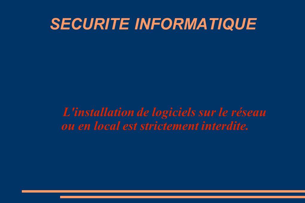 SECURITE INFORMATIQUE L installation de logiciels sur le réseau ou en local est strictement interdite.