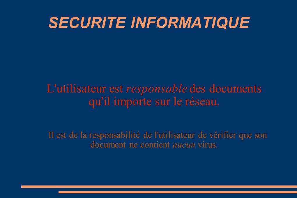 SECURITE INFORMATIQUE L utilisateur est responsable des documents qu il importe sur le réseau.