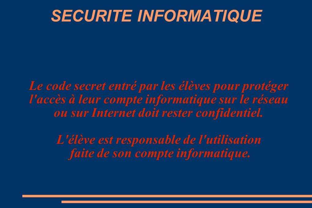 SECURITE INFORMATIQUE Le code secret entré par les élèves pour protéger l accès à leur compte informatique sur le réseau ou sur Internet doit rester confidentiel.