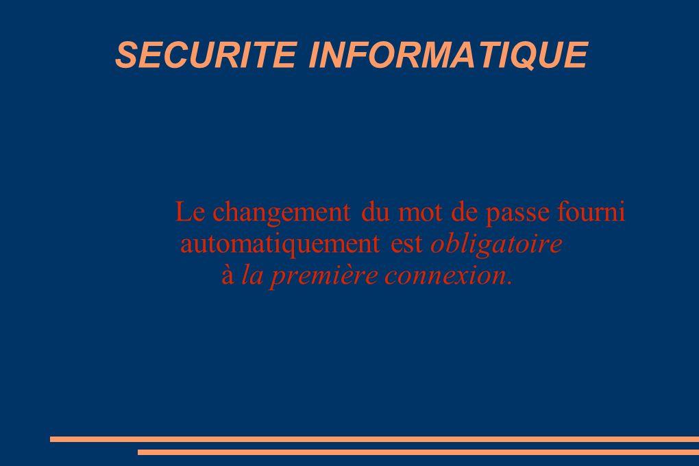SECURITE INFORMATIQUE Le changement du mot de passe fourni automatiquement est obligatoire à la première connexion.