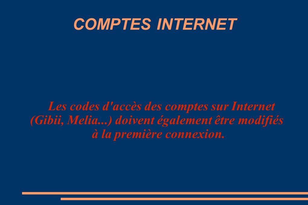 COMPTES INTERNET Les codes d accès des comptes sur Internet (Gibii, Melia...) doivent également être modifiés à la première connexion.