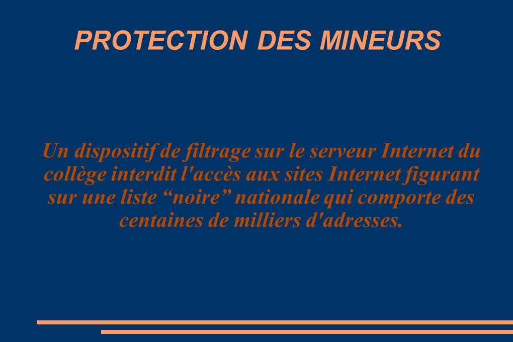PROTECTION DES MINEURS Un dispositif de filtrage sur le serveur Internet du collège interdit l accès aux sites Internet figurant sur une liste noire nationale qui comporte des centaines de milliers d adresses.