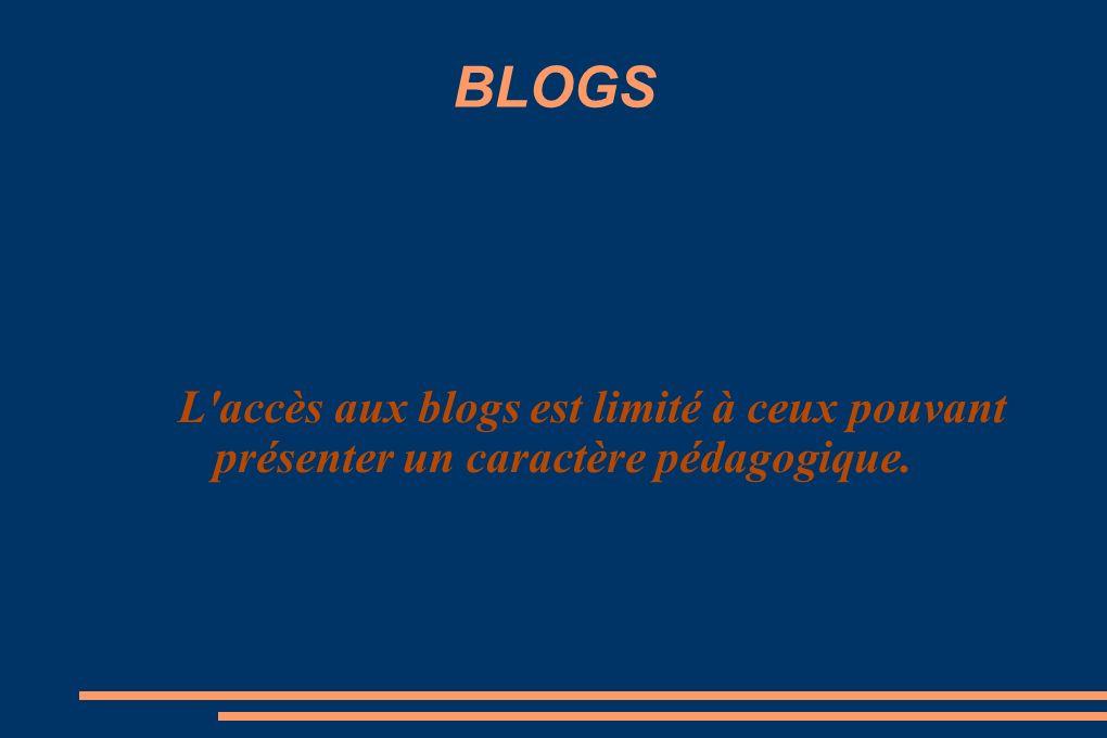 BLOGS L accès aux blogs est limité à ceux pouvant présenter un caractère pédagogique.