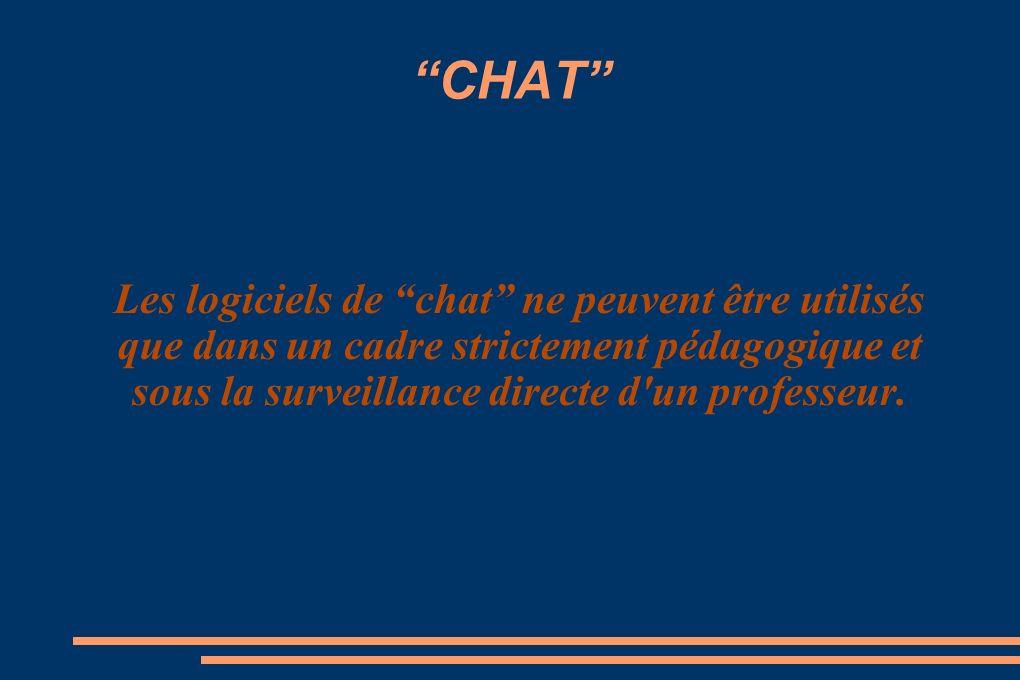 CHAT Les logiciels de chat ne peuvent être utilisés que dans un cadre strictement pédagogique et sous la surveillance directe d un professeur.