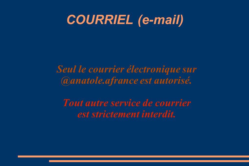 COURRIEL (e-mail) Seul le courrier électronique sur @anatole.afrance est autorisé.