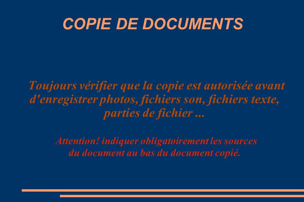 COPIE DE DOCUMENTS Toujours vérifier que la copie est autorisée avant d enregistrer photos, fichiers son, fichiers texte, parties de fichier...