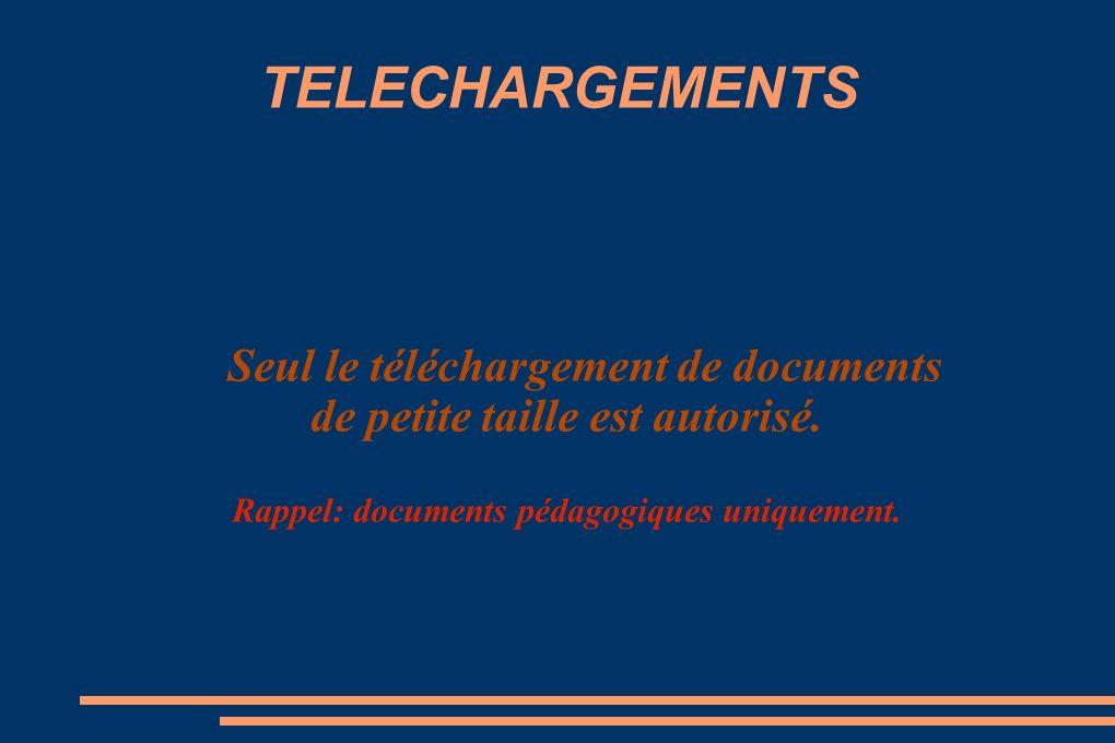 TELECHARGEMENTS Seul le téléchargement de documents de petite taille est autorisé.
