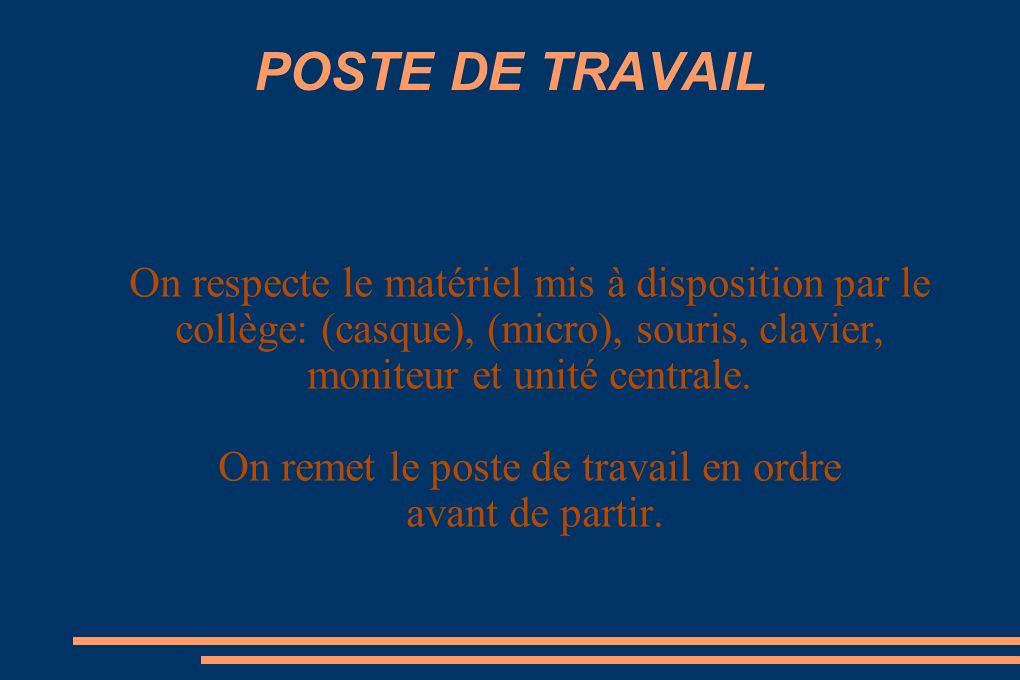 POSTE DE TRAVAIL On respecte le matériel mis à disposition par le collège: (casque), (micro), souris, clavier, moniteur et unité centrale.