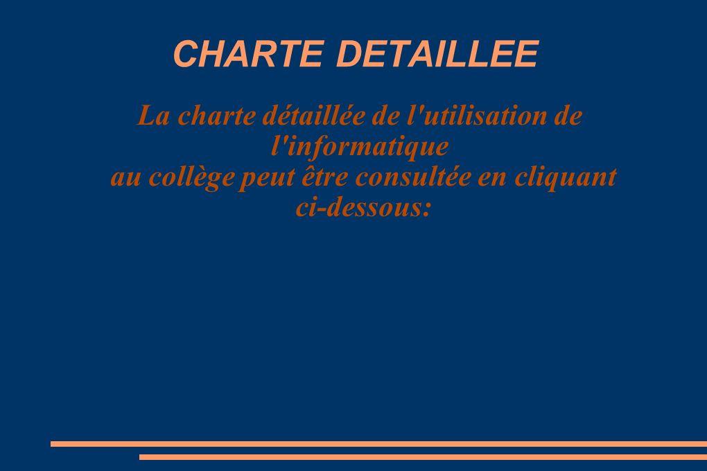 CHARTE DETAILLEE La charte détaillée de l utilisation de l informatique au collège peut être consultée en cliquant ci-dessous: