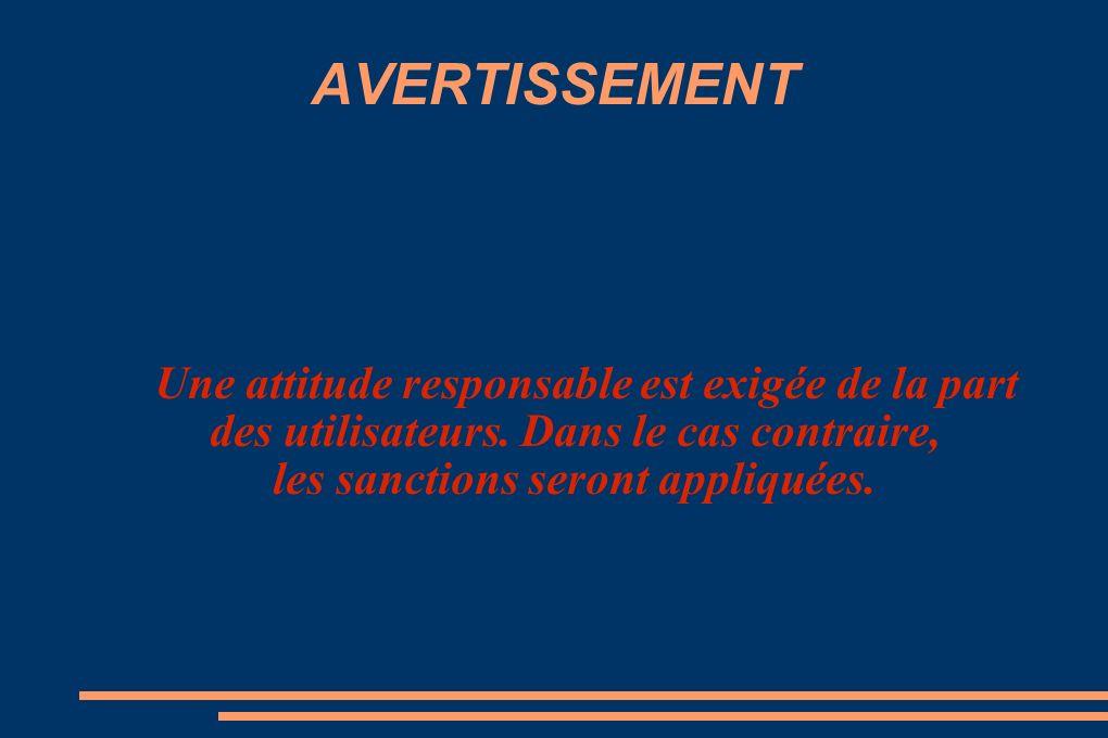 AVERTISSEMENT Une attitude responsable est exigée de la part des utilisateurs.