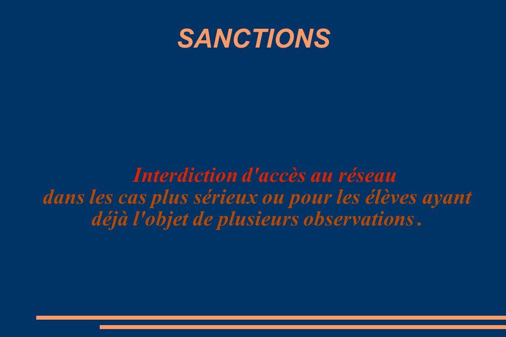 SANCTIONS Interdiction d accès au réseau dans les cas plus sérieux ou pour les élèves ayant déjà l objet de plusieurs observations.