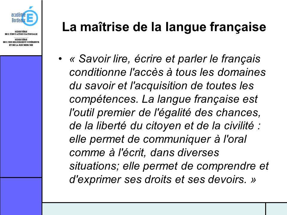 La maîtrise de la langue française « Savoir lire, écrire et parler le français conditionne l'accès à tous les domaines du savoir et l'acquisition de t